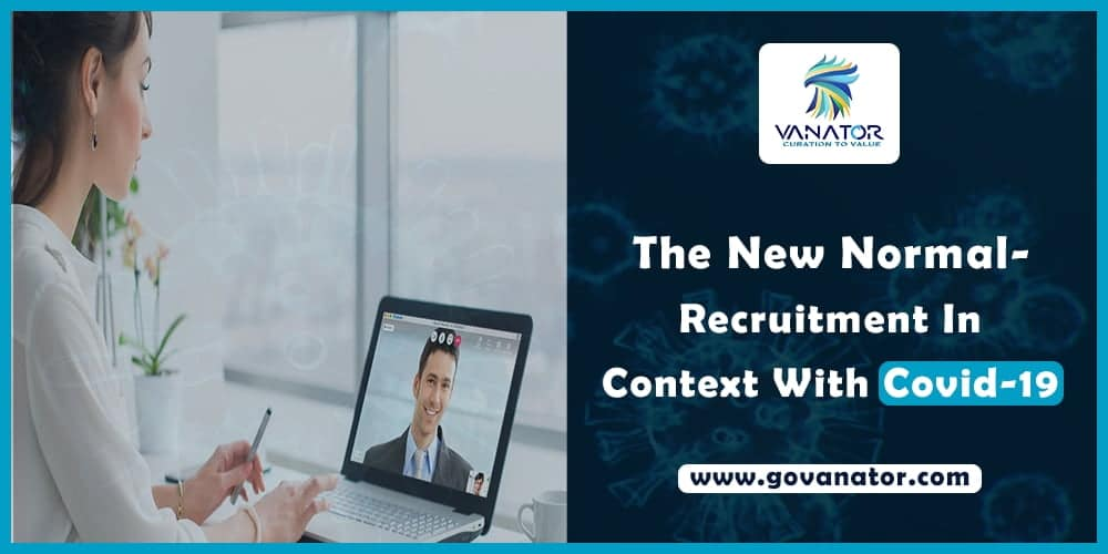 The New Normal Recruitment In Context With COVID-19 | Vanator