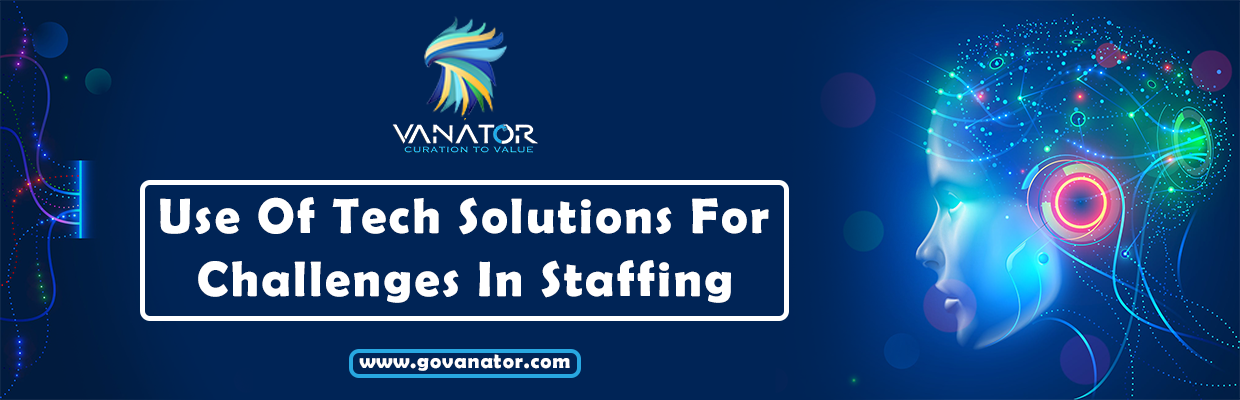 USE OF TECH SOLUTIONS FOR CHALLENGES IN STAFFING