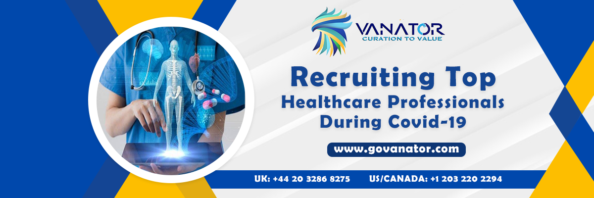 Recruiting top Healthcare professionals during Covid-19